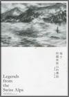 Legends from the Swiss Alps - LEUNG Ping-kwan, Andrea RIEMENSCHNITTER (éd.)