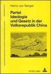 Harro VON SENGER - Partei, Ideologie und Gesetz in der Volksrepublik China