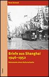 René SCHNELL - Briefe aus Shanghai 1946‒1952