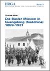 Thoralf KLEIN - Die Basler Mission in Guangdong (Südchina) 1859-1931