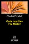 Charles FORSDICK - Oasis interdites d'Ella MAILLART