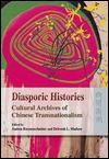 Andrea RIEMENSCHNITTER et Deborah L. MADSEN - Diasporic Histories: Cultural Archives of Chinese Transnationalism