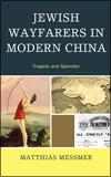 Matthias MESSMER - Jewish Wayfarers in Modern China