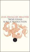 Jean François BILLETER - Trois essais sur la traduction