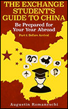 Augustin ROMANESCHI - The Exchange Student's Guide to China: Be Prepared for your Year Abroad
