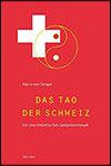Harro VON SENGER - Das Tao der Schweiz: Ein sino-helvetisches Gedankenmosaik