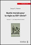 Serge G. FAFALEN - Quelle morale pour la règle au XXIe siècle? - Volume 1