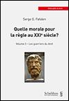Serge G. FAFALEN - Quelle morale pour la règle au XXIe siècle? - Volume 3