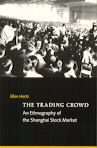Ellen HERTZ - The Trading Crowd. An Ethnography of the Shanghai Stock Market